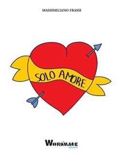 solo amore nuovo libro di Massimiliano Frassi
